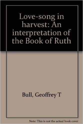 by Geoffrey T Bull   Love-song in Harvest: an Interpretation